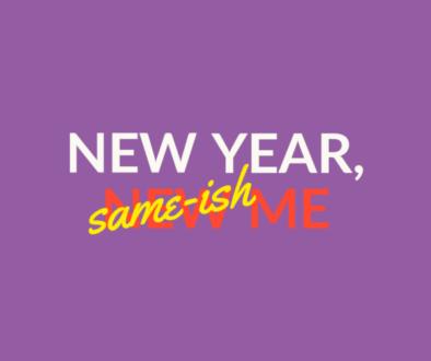 New Year, Same-ish Me